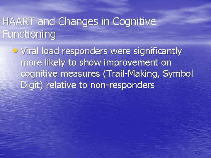 HAART and Changes in Cognitive Functioning • Viral load responders were significantly more likely