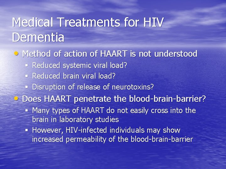 Medical Treatments for HIV Dementia • Method of action of HAART is not understood