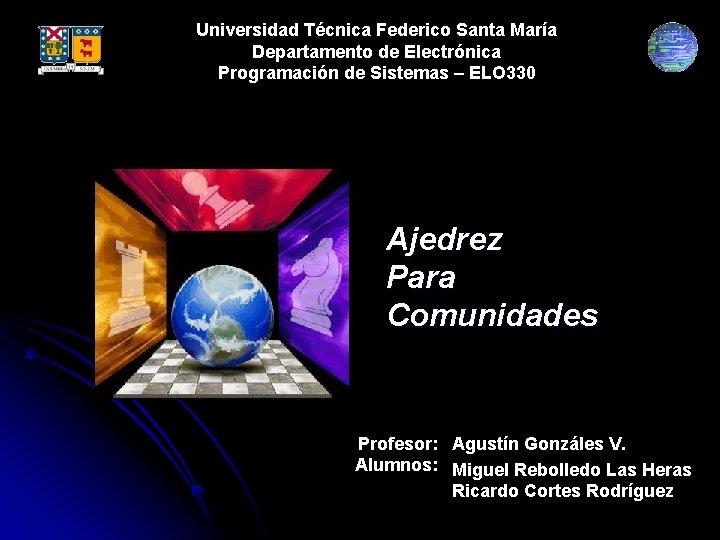 Universidad Técnica Federico Santa María Departamento de Electrónica Programación de Sistemas – ELO 330