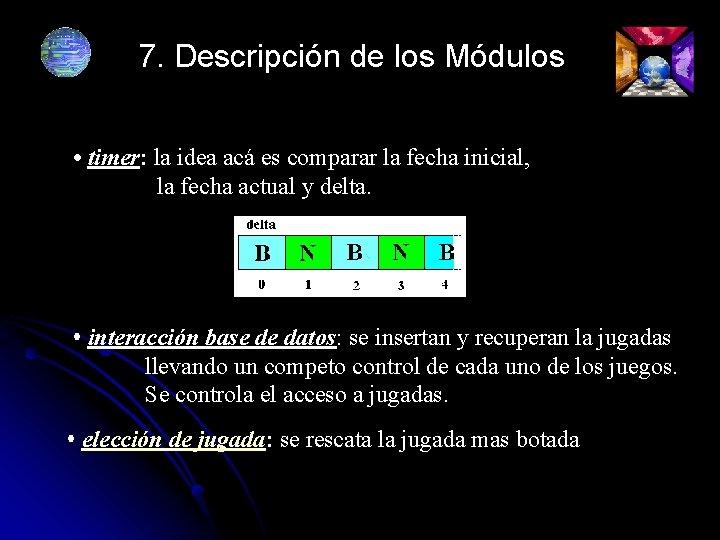 7. Descripción de los Módulos • timer: la idea acá es comparar la fecha