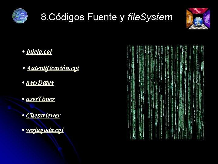 8. Códigos Fuente y file. System • inicio. cgi • Autentificación. cgi • user.