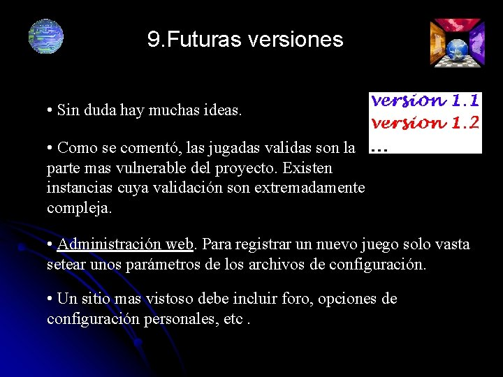 9. Futuras versiones • Sin duda hay muchas ideas. • Como se comentó, las