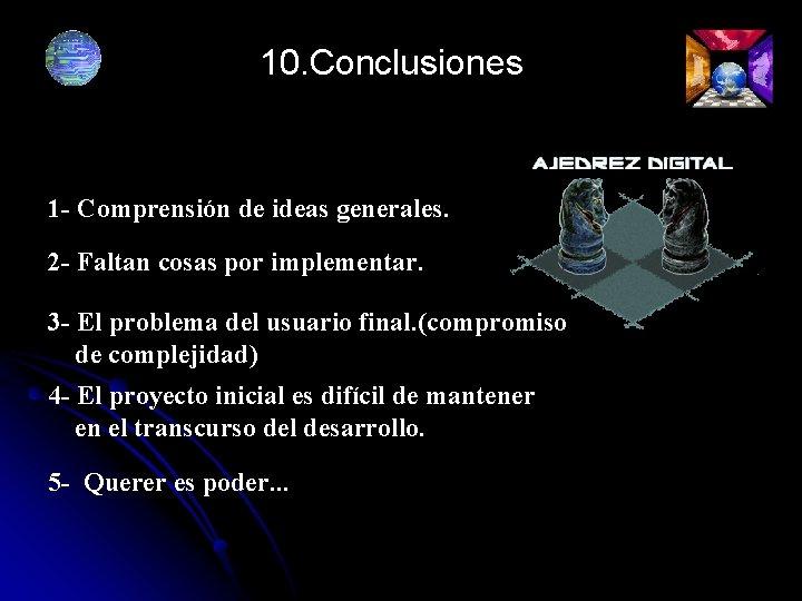 10. Conclusiones 1 - Comprensión de ideas generales. 2 - Faltan cosas por implementar.