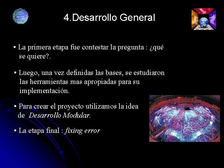 4. Desarrollo General • La primera etapa fue contestar la pregunta : ¿qué se