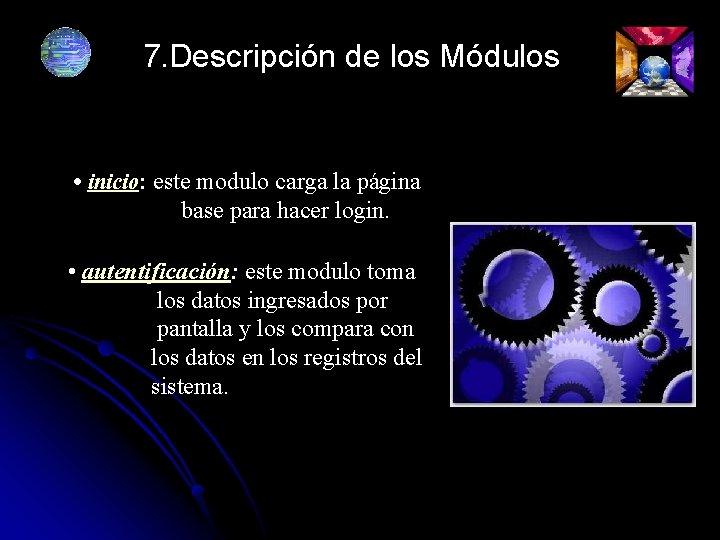 7. Descripción de los Módulos • inicio: este modulo carga la página base para