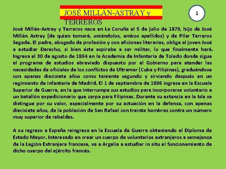JOSÉ MILLÁN-ASTRAY y TERREROS 1 José Millán-Astray y Terreros nace en La Coruña el