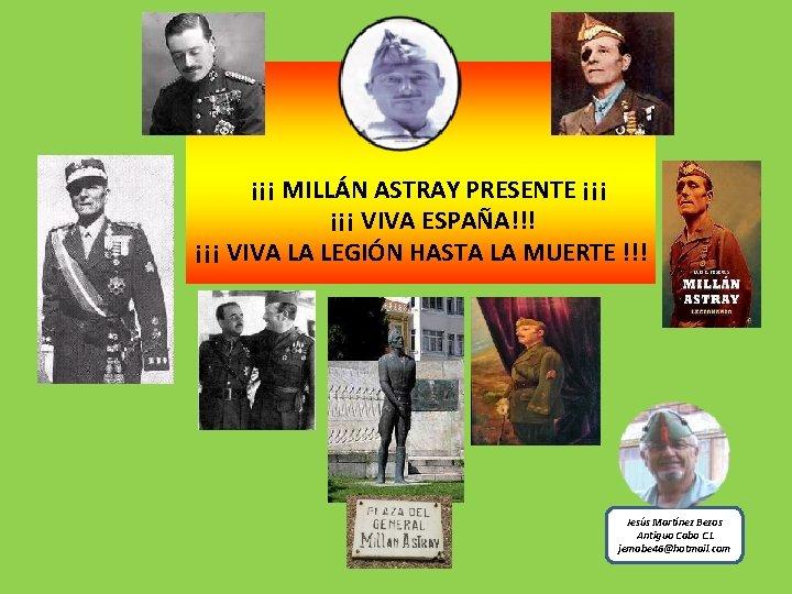 ¡¡¡ MILLÁN ASTRAY PRESENTE ¡¡¡ ¡¡¡ VIVA ESPAÑA!!! ¡¡¡ VIVA LA LEGIÓN HASTA