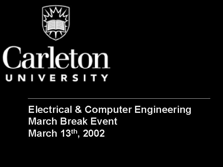 Electrical & Computer Engineering March Break Event March 13 th, 2002