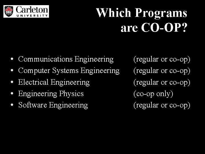 Which Programs are CO-OP? • • • Communications Engineering Computer Systems Engineering Electrical Engineering