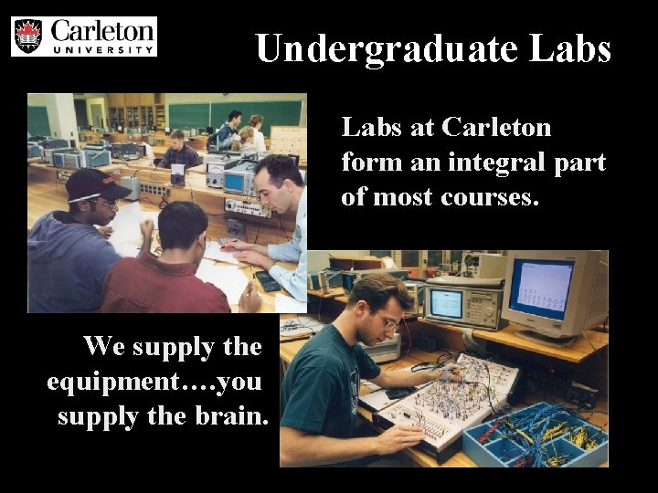 Undergraduate Labs at Carleton form an integral part of most courses. We supply the