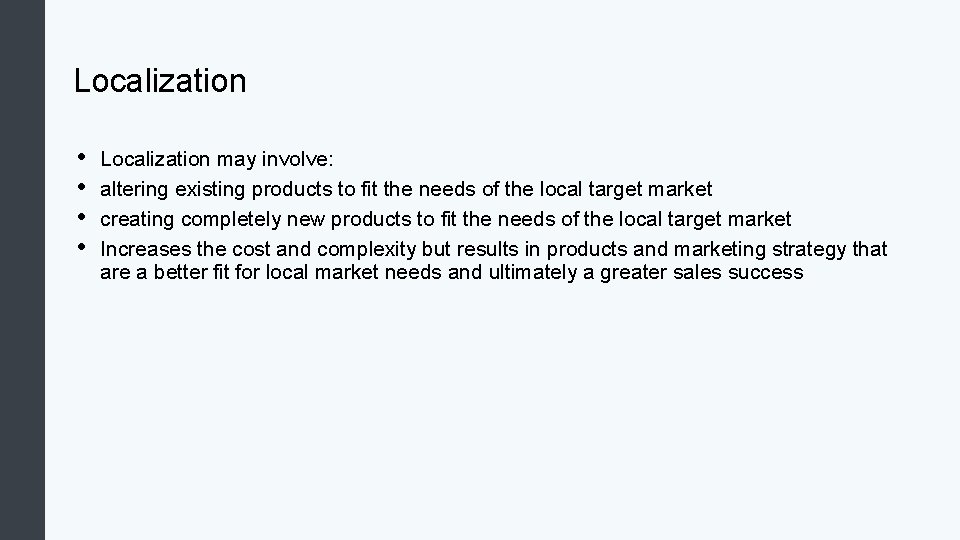 Localization • • Localization may involve: altering existing products to fit the needs of