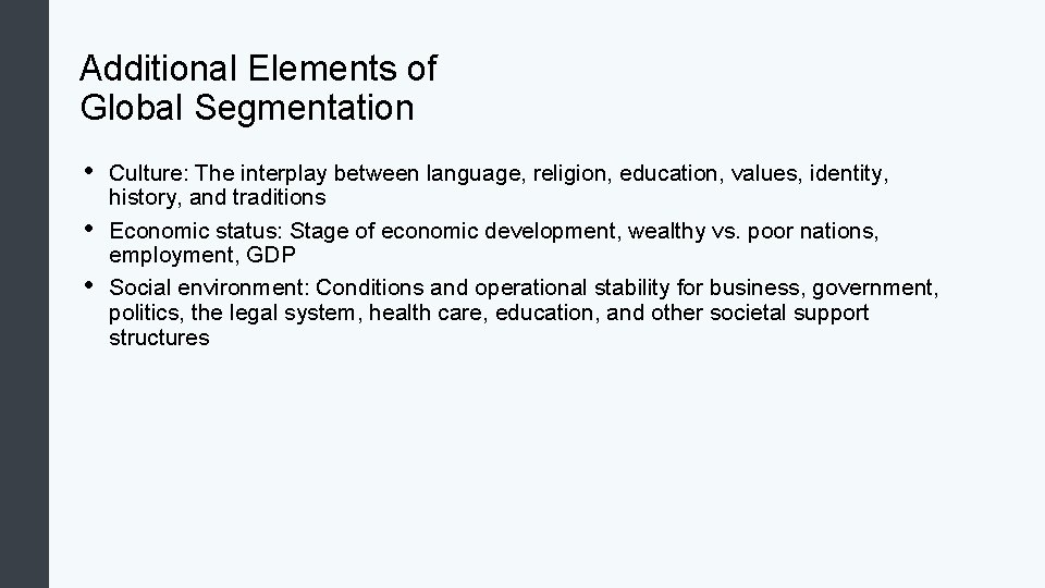 Additional Elements of Global Segmentation • • • Culture: The interplay between language, religion,