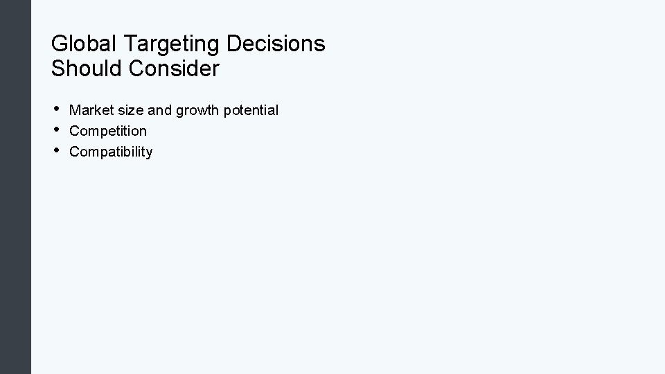 Global Targeting Decisions Should Consider • • • Market size and growth potential Competition
