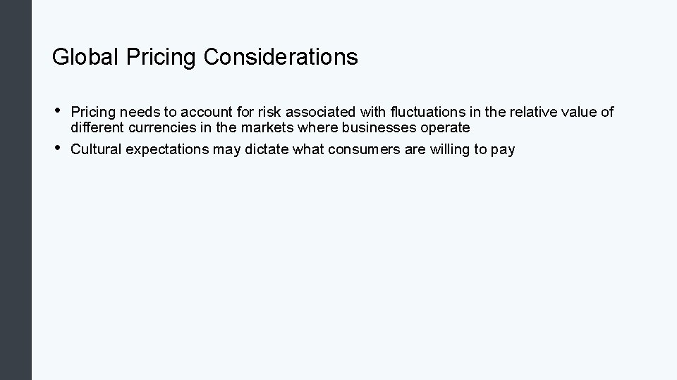 Global Pricing Considerations • • Pricing needs to account for risk associated with fluctuations