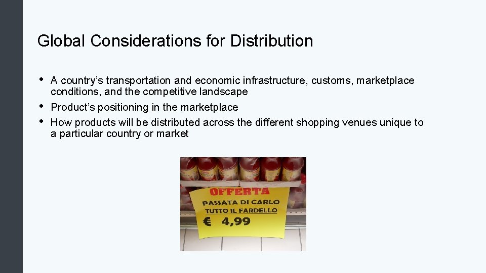 Global Considerations for Distribution • • • A country's transportation and economic infrastructure, customs,