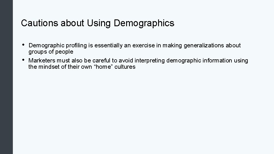 Cautions about Using Demographics • • Demographic profiling is essentially an exercise in making