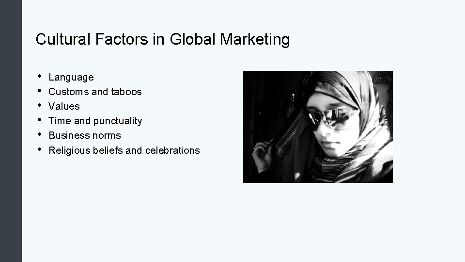 Cultural Factors in Global Marketing • • • Language Customs and taboos Values Time