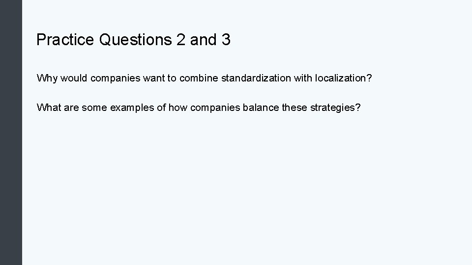 Practice Questions 2 and 3 Why would companies want to combine standardization with localization?