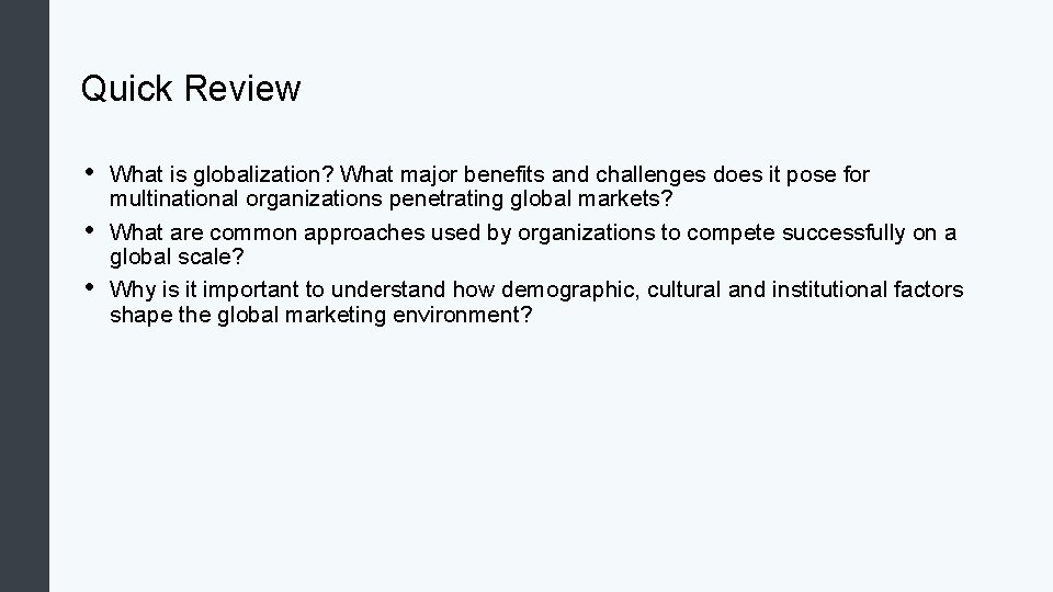 Quick Review • • • What is globalization? What major benefits and challenges does
