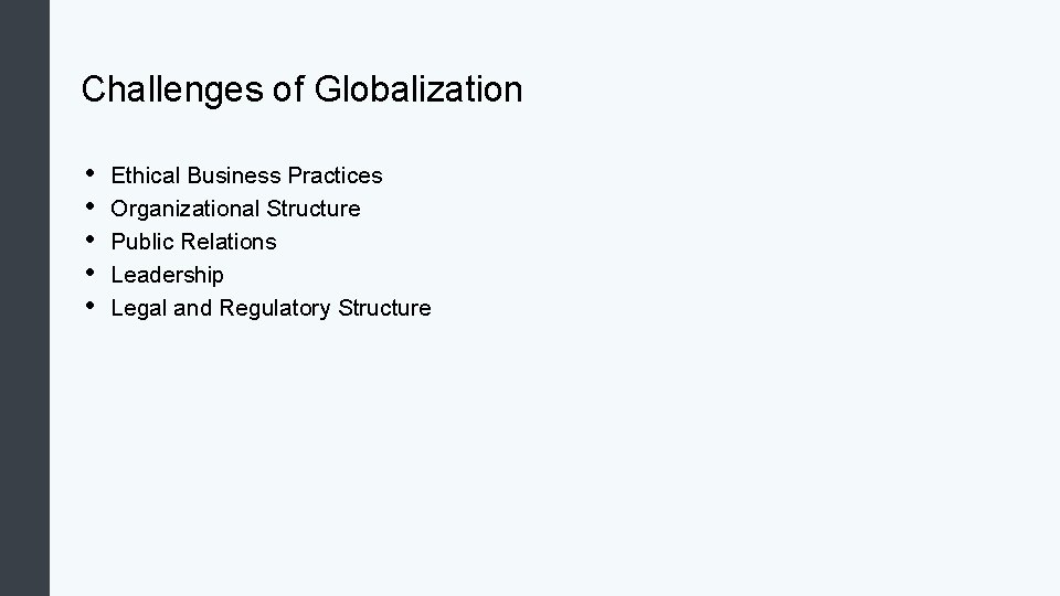 Challenges of Globalization • • • Ethical Business Practices Organizational Structure Public Relations Leadership
