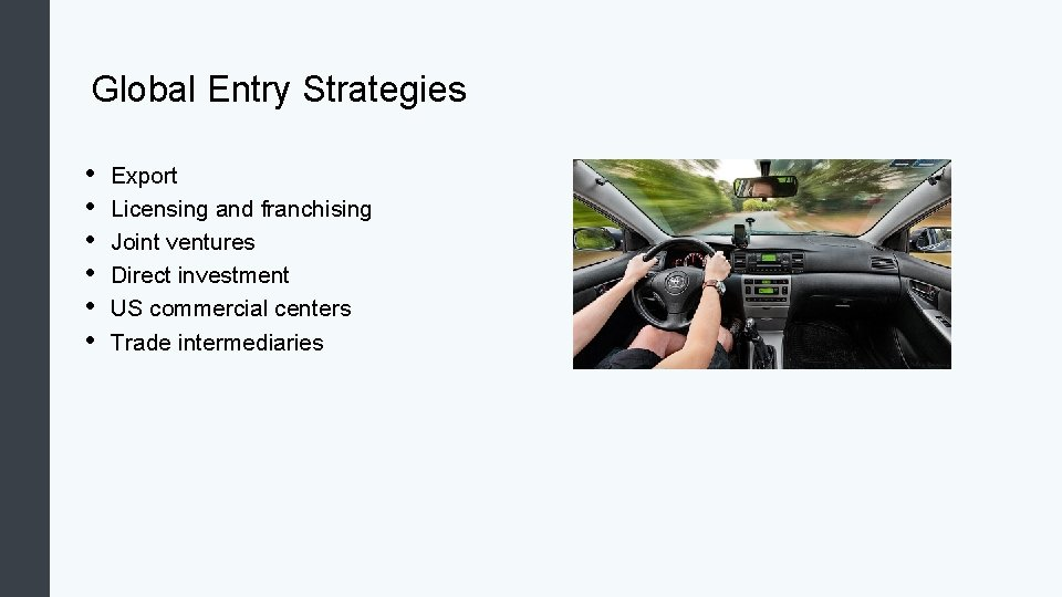 Global Entry Strategies • • • Export Licensing and franchising Joint ventures Direct
