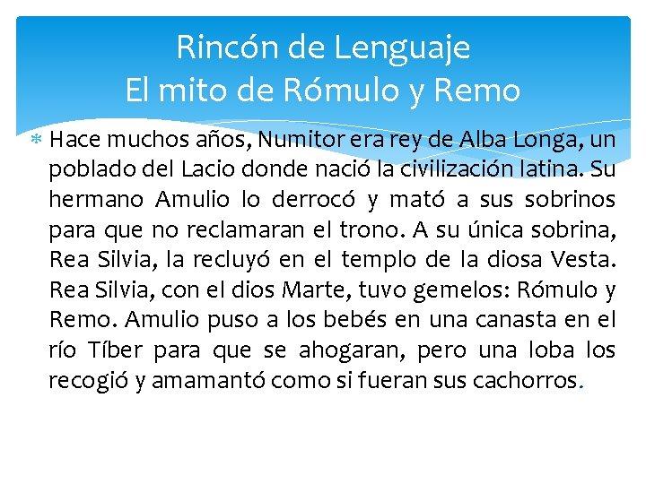 Rincón de Lenguaje El mito de Rómulo y Remo Hace muchos años, Numitor era