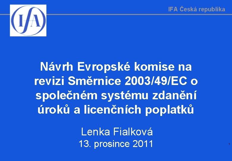 IFA Česká republika Návrh Evropské komise na revizi Směrnice 2003/49/EC o společném systému