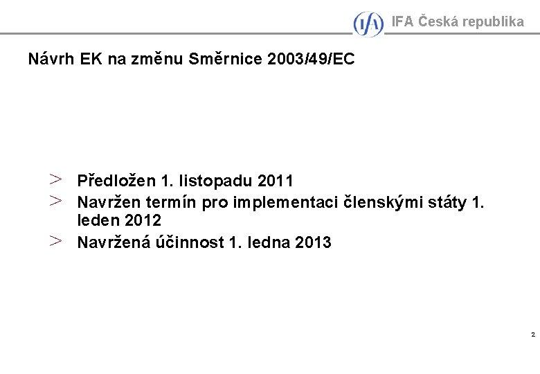 IFA Česká republika Návrh EK na změnu Směrnice 2003/49/EC > > > Předložen