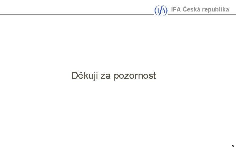 IFA Česká republika Děkuji za pozornost 5