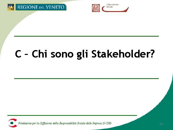 C – Chi sono gli Stakeholder? Fondazione per la Diffusione della Responsabilità Sociale delle