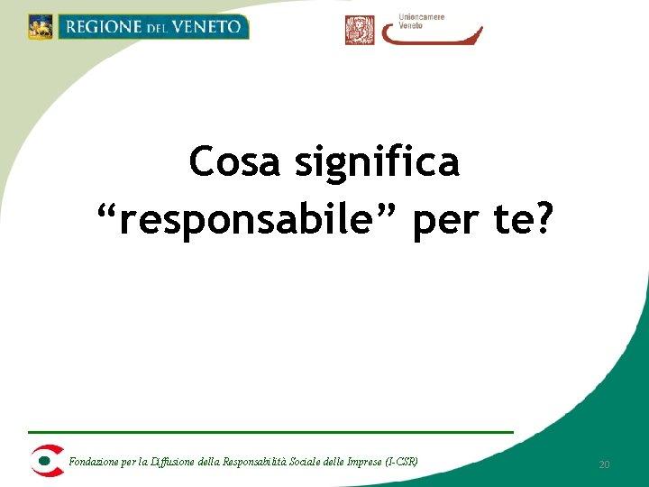 """Cosa significa """"responsabile"""" per te? Fondazione per la Diffusione della Responsabilità Sociale delle Imprese"""