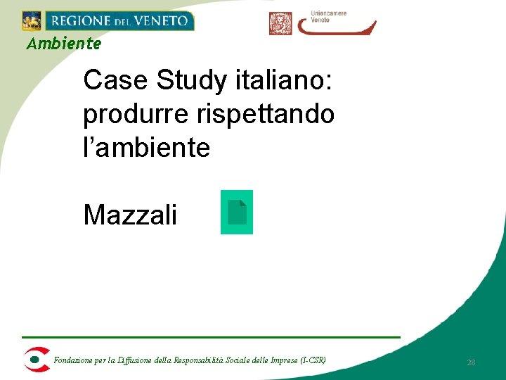 Ambiente Case Study italiano: produrre rispettando l'ambiente Mazzali Fondazione per la Diffusione della Responsabilità