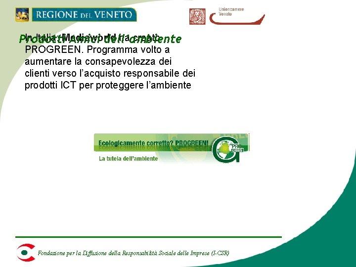 In Italia: Mediaworld ha creato Prodotti Amici dell'ambiente PROGREEN. Programma volto a aumentare la