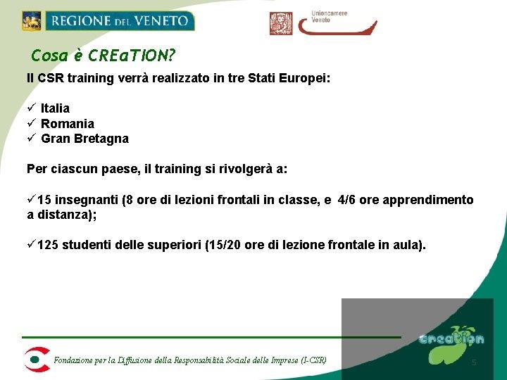 Cosa è CREa. TION? Il CSR training verrà realizzato in tre Stati Europei: ü