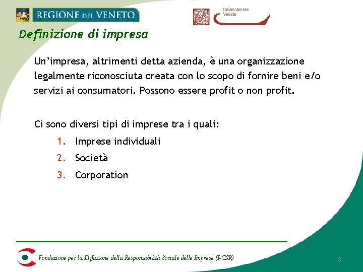 Definizione di impresa Un'impresa, altrimenti detta azienda, è una organizzazione legalmente riconosciuta creata con