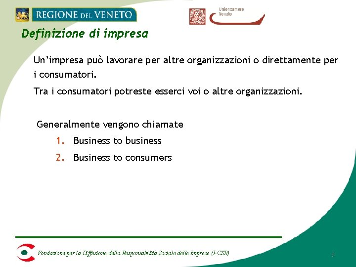 Definizione di impresa Un'impresa può lavorare per altre organizzazioni o direttamente per i consumatori.