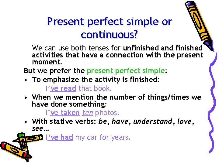 Present perfect simple or continuous? We can use both tenses for unfinished and finished