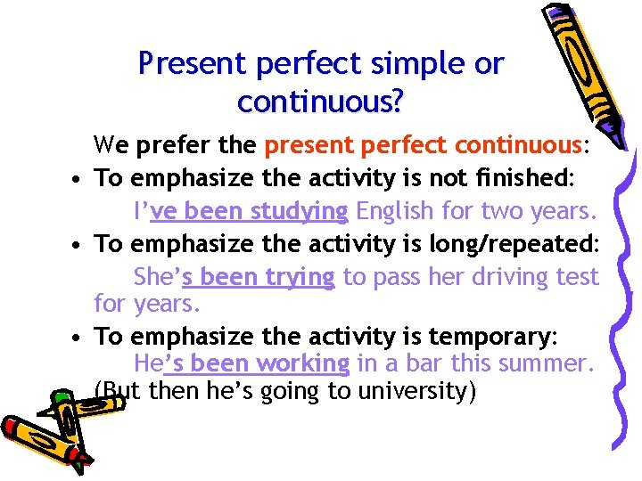 Present perfect simple or continuous? We prefer the present perfect continuous: • To emphasize