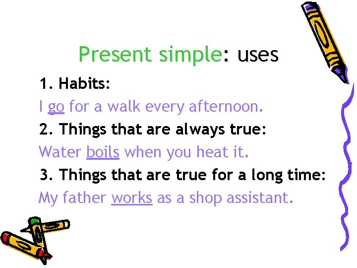 Present simple: uses 1. Habits: I go for a walk every afternoon. 2. Things