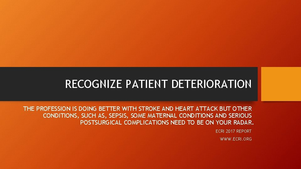 RECOGNIZE PATIENT DETERIORATION THE PROFESSION IS DOING BETTER WITH STROKE AND HEART ATTACK BUT