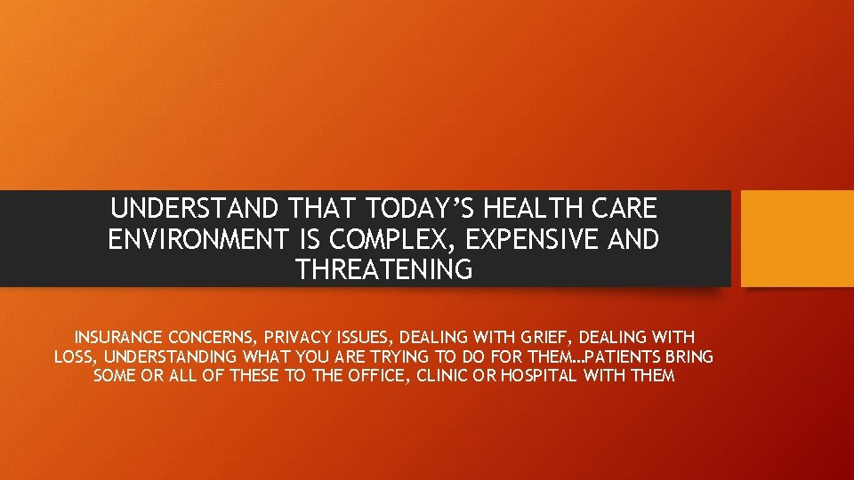 UNDERSTAND THAT TODAY'S HEALTH CARE ENVIRONMENT IS COMPLEX, EXPENSIVE AND THREATENING INSURANCE CONCERNS, PRIVACY