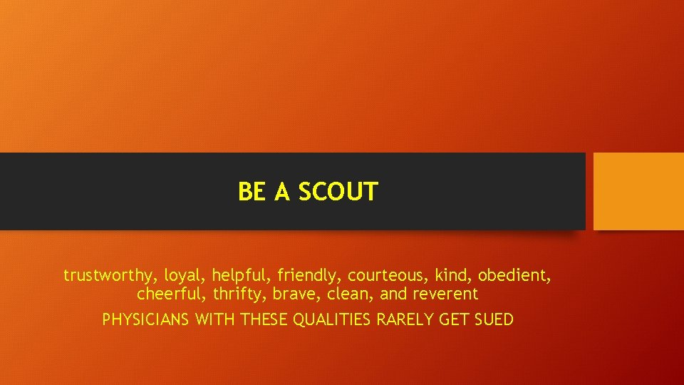BE A SCOUT trustworthy, loyal, helpful, friendly, courteous, kind, obedient, cheerful, thrifty, brave, clean,