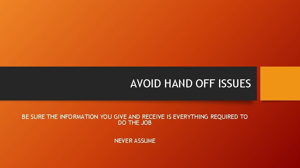 AVOID HAND OFF ISSUES BE SURE THE INFORMATION YOU GIVE AND RECEIVE IS EVERYTHING