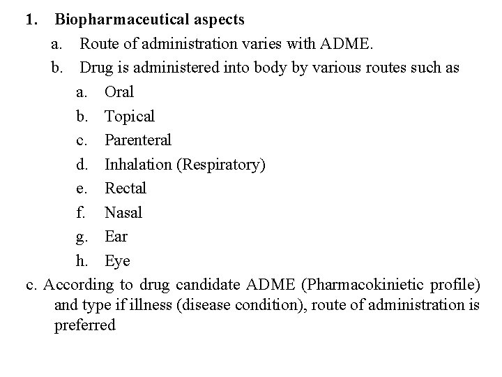 1. Biopharmaceutical aspects a. Route of administration varies with ADME. b. Drug is administered