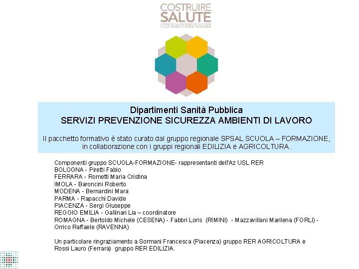 Dipartimenti Sanità Pubblica SERVIZI PREVENZIONE SICUREZZA AMBIENTI DI LAVORO Il pacchetto formativo è stato