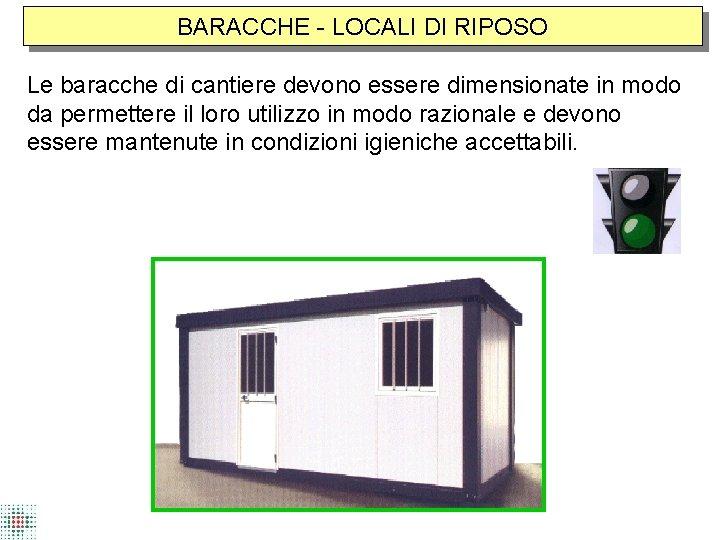 BARACCHE - LOCALI DI RIPOSO Le baracche di cantiere devono essere dimensionate in modo