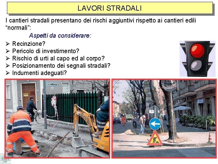 """LAVORI STRADALI I cantieri stradali presentano dei rischi aggiuntivi rispetto ai cantieri edili """"normali"""":"""