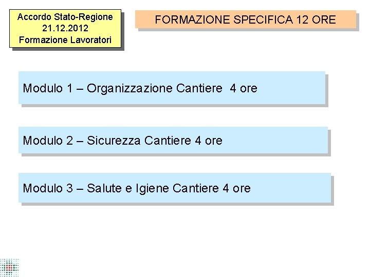 Accordo Stato-Regione 21. 12. 2012 Formazione Lavoratori FORMAZIONE SPECIFICA 12 ORE Modulo 1 –
