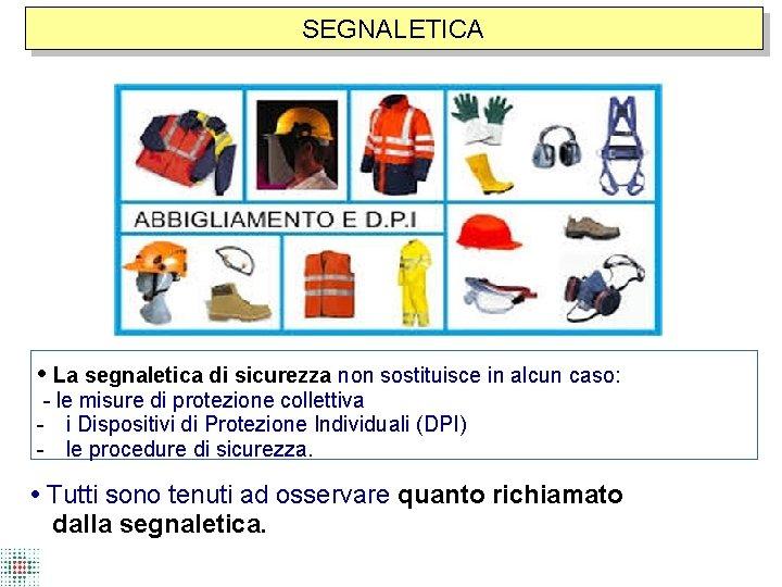 SEGNALETICA • La segnaletica di sicurezza non sostituisce in alcun caso: - le misure