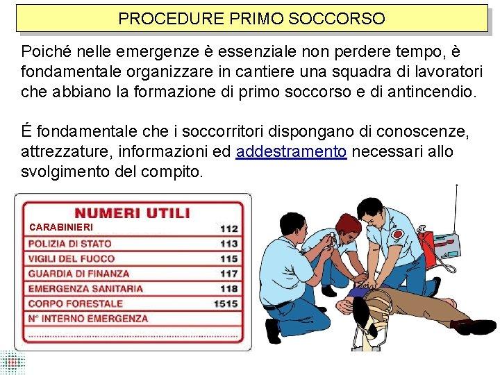 PROCEDURE PRIMO SOCCORSO Poiché nelle emergenze è essenziale non perdere tempo, è fondamentale organizzare